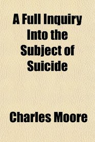 A Full Inquiry Into the Subject of Suicide