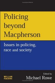 Policing Beyond Macpherson: Issues in Policing, Race And Society