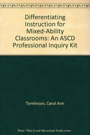 Differentiating Instruction for Mixed-Ability Classrooms: An ASCD Professional Inquiry Kit