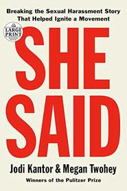 She Said: Breaking the Sexual Harassment Story That Helped Ignite a Movement (Random House Large Print)