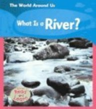What Is a River? (Read and Learn, the World Around Us)