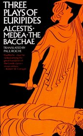 Three Plays of Euripides - Alcestis, Medea, The Bacchae