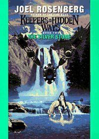 The Silver Stone (Keepers of the Hidden Ways/Joel Rosenberg, Book 2)