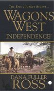 Independence! (Wagons West, Volume 1)