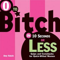 0 to Bitch in 10 Seconds or Less