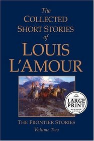 The Collected Short Stories of Louis L'Amour : Selections From the Frontier Stories, Vol 2 (Large Print)