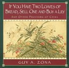 If You Have Two Loaves of Bread, Sell One and Buy a Lily: And Other Proverbs of China