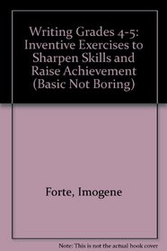Writing: Inventive Exercises to Sharpen Skills and Raise Achievement (Basic, Not Boring  4 to 5)