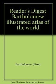 Reader's Digest Bartholomew Illustrated Atlas of the World