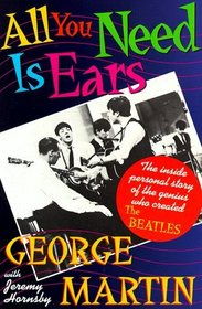 All You Need Is Ears : The inside personal story of the genius who created The Beatles