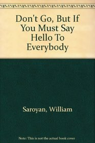 Don't Go, But If You Must Say Hello To Everybody