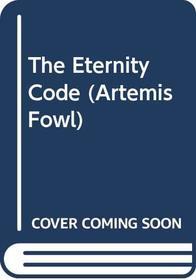 The Eternity Code: The Eternity Code (Artemis Fowl)
