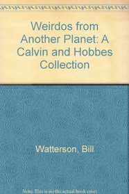 Weirdos from Another Planet: A Calvin and Hobbes Collection