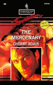 The Mercenary (T-FLAC, Bk 1) (Harlequin Temptation, No 492)