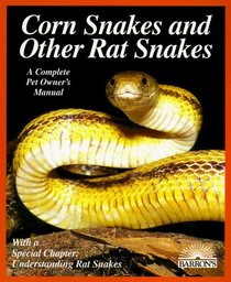 Corn Snakes and Other Rat Snakes (Complete Pet Owner's Manual)