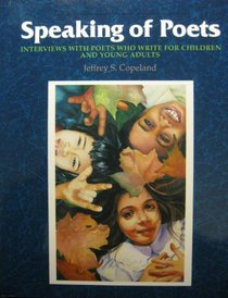 Speaking of Poets: Interviews With Poets Who Write for Children and Young Adults