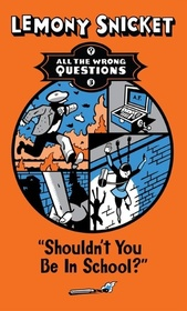 Shouldn't You Be in School?: Library Edition (All the Wrong Questions)