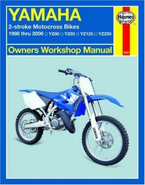 Haynes Yamaha 2-Stroke Motocross Bikes Owners Workshop Manual: 1986 thru 2006 YZ80, YZ85, YZ125, YZ250 (Owners Workshop Manual)