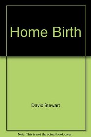 Home Birth: The Traditional Safe Setting for Childbirth - A Comprehensive Scientific Review