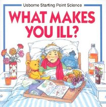 What Makes You Ill? (Usborne Starting Point Science)