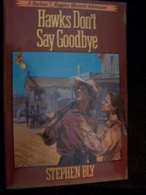 Hawks Don't Say Goodbye (Nathan T. Riggins Western Adventure, Bk 6)
