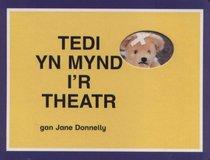 Tedi Yn Mynd I'r Theatr