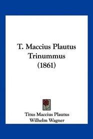 T. Maccius Plautus Trinummus (1861) (Latin Edition)