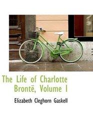 The Life of Charlotte Bronte, Volume I