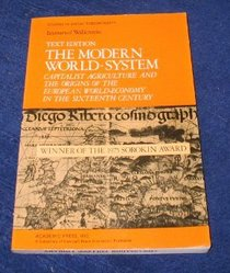 The Modern World-System: Capitalist Agriculture and the Origins of the European World-Economy in the Sixteenth Century (Studies in social discontinuity)