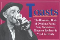 Toasts: The Illustrated Book of Drinking Poems, Salty Salutations, Eloquent Epithets, and Vivid Verbosity