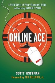 Online Ace: A World Series of Poker Champion's Guide to Mastering Internet Poker