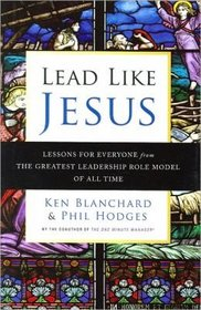 Lead like JESUS: Lesons for everyone from the greatest leadership role model of all time