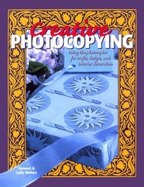 Creative Photocopying: Using the Photocopier for Crafts, Design and Interior Decoration