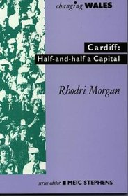 Cardiff: Half-and-half a City (Changing Wales) (Welsh Edition)