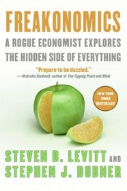 Freakonomics : A Rogue Economist Explores The Hidden Side Of Everything, Revised and Expanded Edition