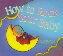 How to Rock Your Baby: Words by Sibley Fleming ; Pictures by John Amoss