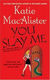 You Slay Me (Aisling Grey, Guardian, Bk 1)