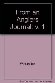 From an Anglers Journal: v. 1