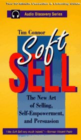 Soft Sell: The New Art of Selling/Self-Empowerment, and Persuasion (Learn in Your Car Audio Discovery)