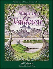 Magic in Valdovar (Bk 1 of The King & Wizard Stories): 1 (King & Wizard Stories)