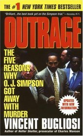 Outrage : The Five Reasons Why O.J. Simpson Got Away With Murder