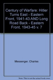 Century of Warfare: Hitler Turns East - Eastern Front, 1941-43 AND Long Road Back - Eastern Front, 1943-45 v. 7