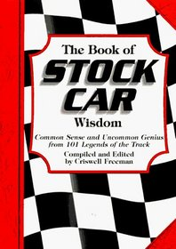 The Book of Stock Car Wisdom: Common Sense and Uncommon Genius from 101 Stock Car Greats (