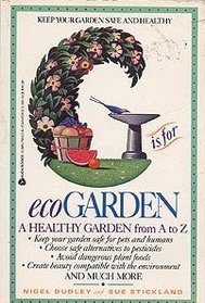 G Is for Ecogarden: An A to Z Guide to a More Organically Healthy Garden