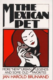 The Mexican Pet: More 'New' Urban Legends and Some Old Favorites