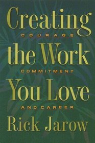 Creating the Work You Love : Courage, Commitment, and Career