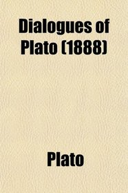 Dialogues of Plato; Containing the Apology of Socrates, Crito, Phaedo, and Protagoras