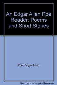 An Edgar Allan Poe Reader: Poems and Short Stories