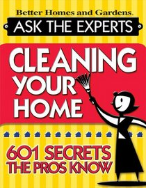 Cleaning Your Home: 601 Secrets the Pros Know (Better Homes & Gardens)