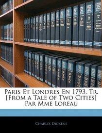 Paris Et Londres En 1793, Tr. [From a Tale of Two Cities] Par Mme Loreau (French Edition)